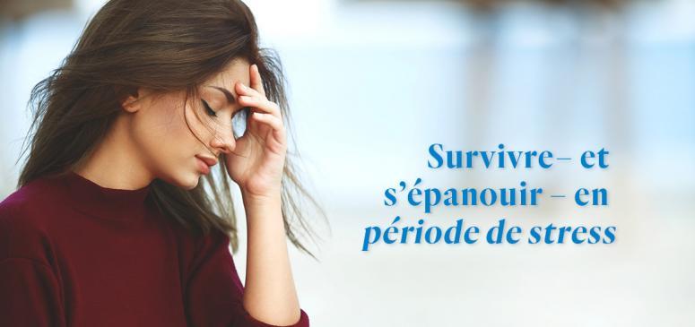 Survivre – et s'épanouir – en période de stress